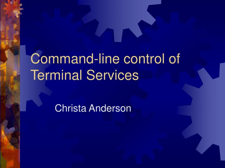 command line control of terminal services n.