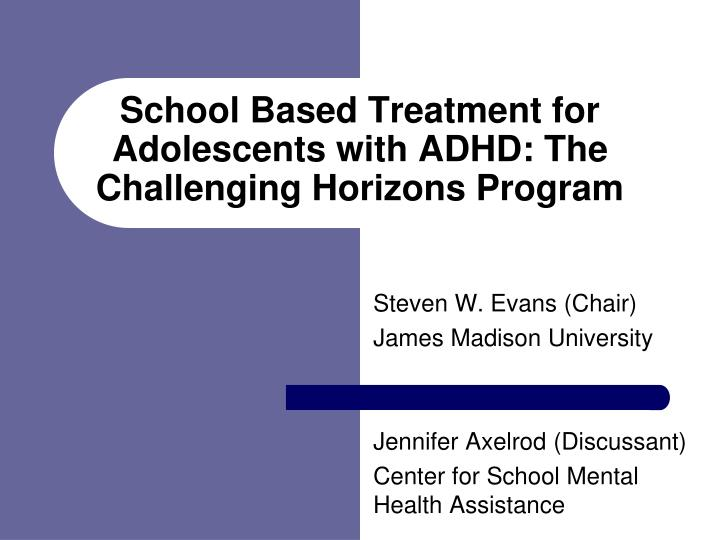 school based treatment for adolescents with adhd the challenging horizons program n.