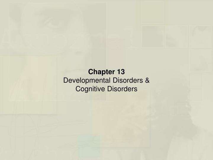 chapter 13 developmental disorders cognitive disorders n.