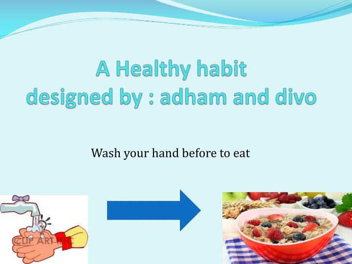 a healthy habit designed by adham and divo n.