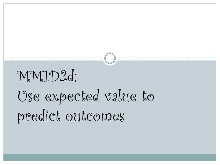 mm1d2d use expected value to predict outcomes n.