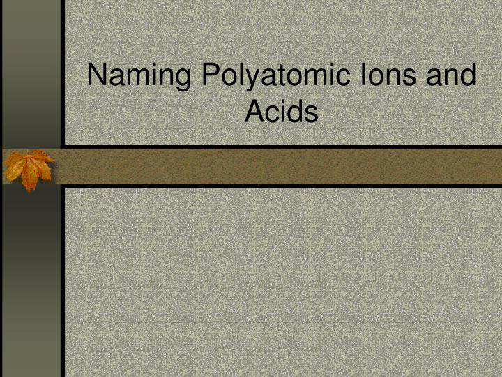 naming polyatomic ions and acids n.