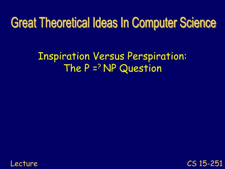 inspiration versus perspiration the p np question n.