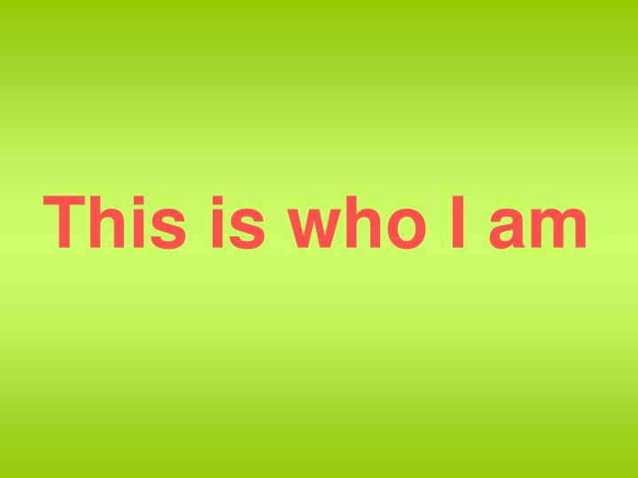 this is who i am n.