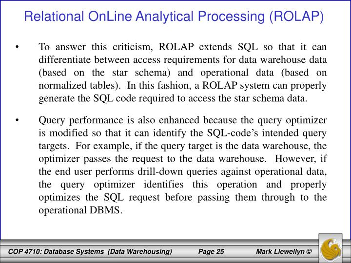 To answer this criticism, ROLAP extends SQL so that it can differentiate between access requirements for data warehouse data (based on the star schema) and operational data (based on normalized tables).  In this fashion, a ROLAP system can properly generate the SQL code required to access the star schema data.