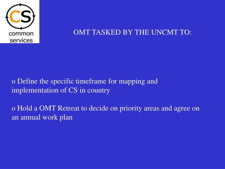 OMT TASKED BY THE UNCMT TO: