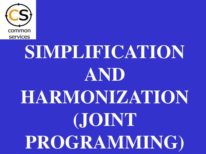 SIMPLIFICATION AND HARMONIZATION(JOINT PROGRAMMING)