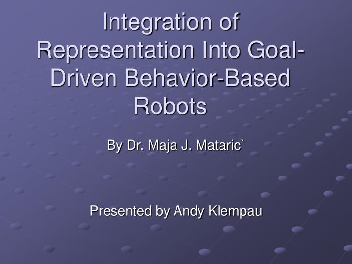 integration of representation into goal driven behavior based robots n.