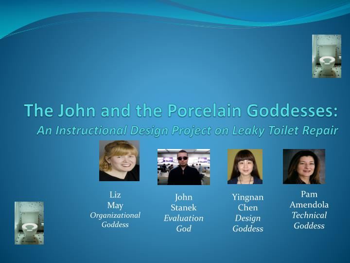 the john and the porcelain goddesses an instructional design project on leaky toilet repair n.