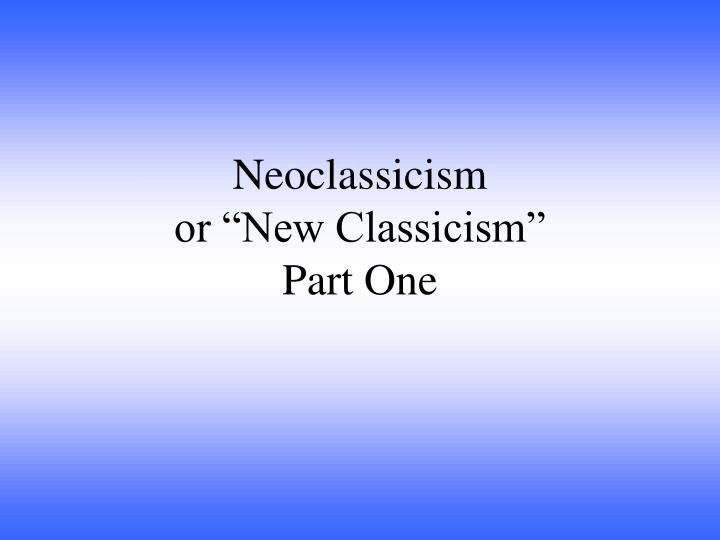 Neoclassicism or new classicism part one