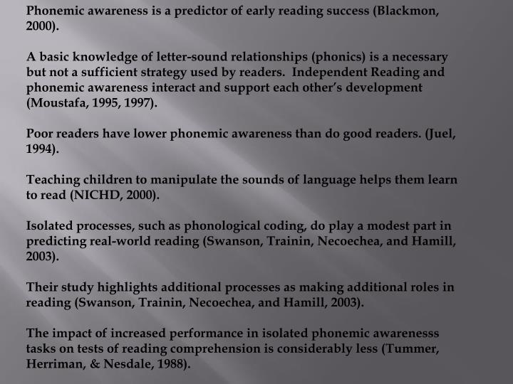 Phonemic awareness is a predictor of early reading success (Blackmon, 2000).