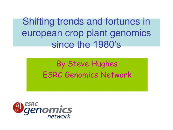 shifting trends and fortunes in european crop plant genomics since the 1980 s n.