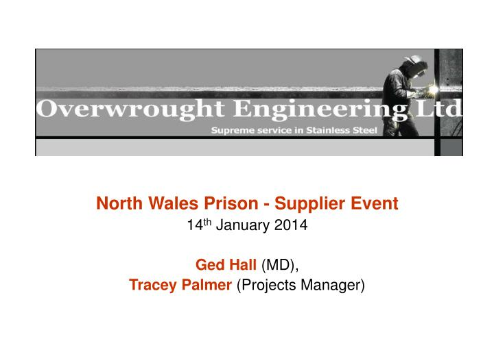 north wales prison supplier event 14 th january 2014 ged hall md tracey palmer projects manager n.