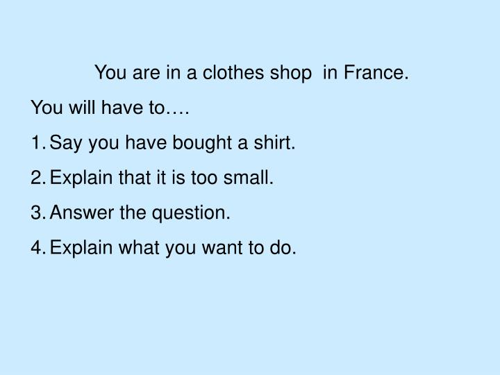 You are in a clothes shop  in France.