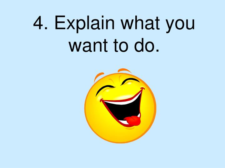 4. Explain what you want to do.