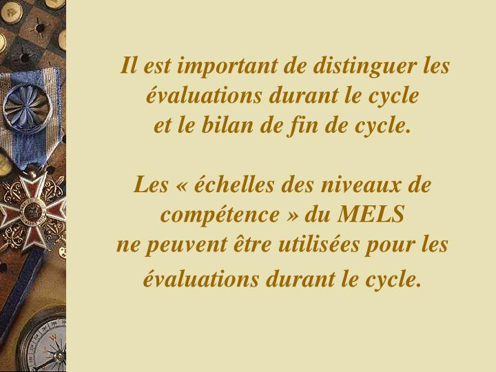 Il est important de distinguer les évaluations durant le cycle