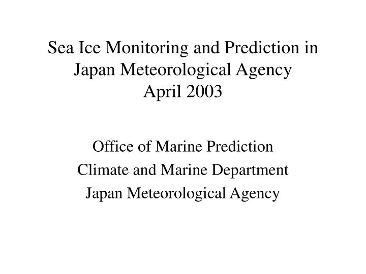 sea ice monitoring and prediction in japan meteorological agency april 2003 n.