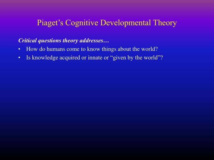 essay on piagets theory of cognitive development Jean piaget stages research papers look at piaget's theory of development and discuss the four stages.