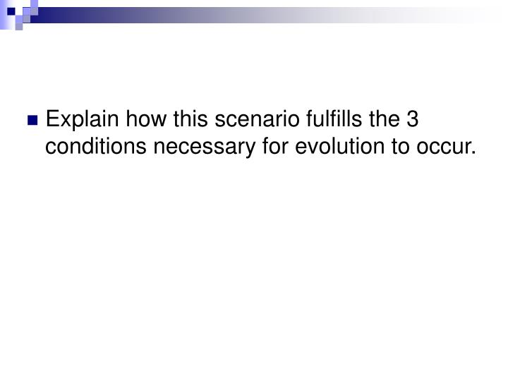 Explain how this scenario fulfills the 3 conditions necessary for evolution to occur.