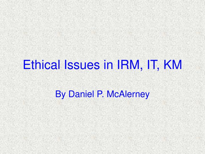 ethical issues in irm it km n.