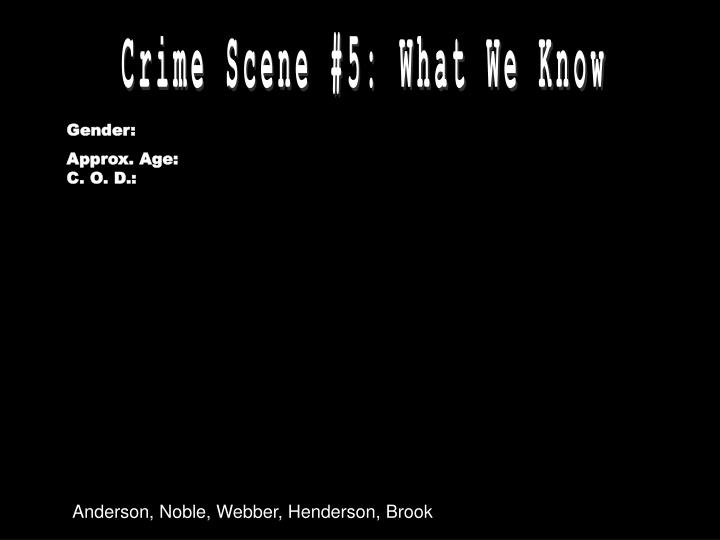 Crime Scene #5: What We Know