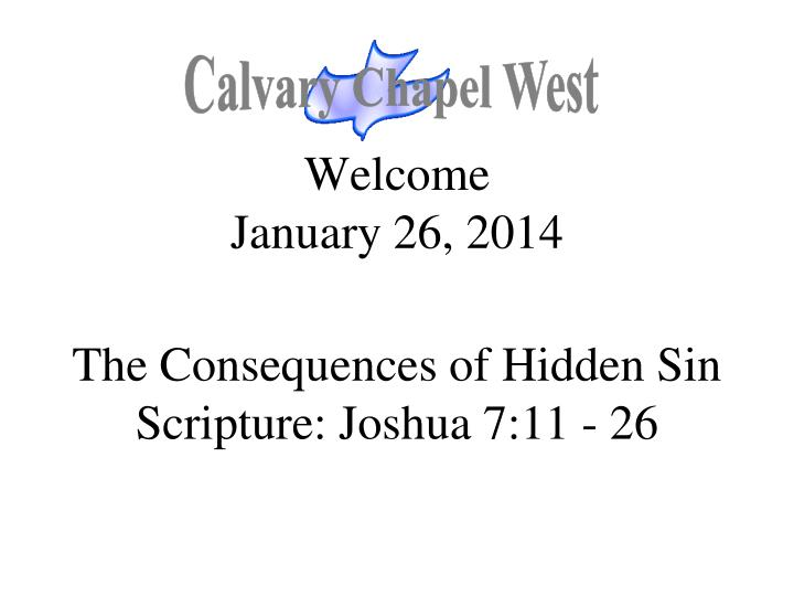 welcome january 26 2014 the consequences of hidden sin scripture joshua 7 11 26 n.