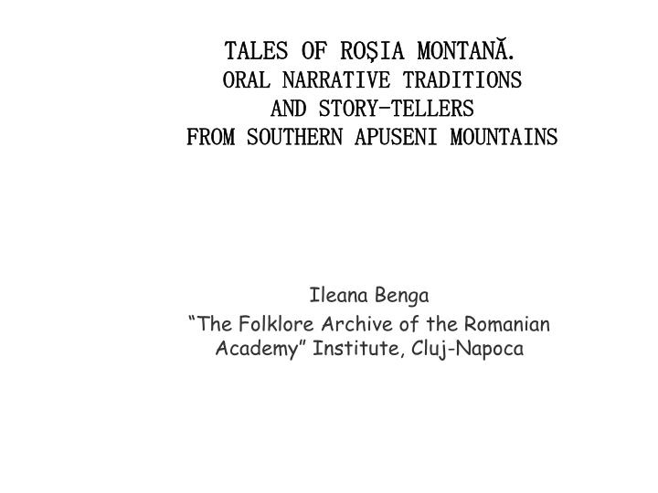 tales of ro ia montan oral narrative traditions and story tellers from south ern apuseni mountains n.