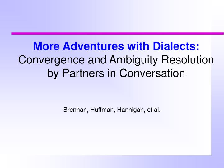 more adventures with dialects convergence and ambiguity resolution by partners in conversation n.