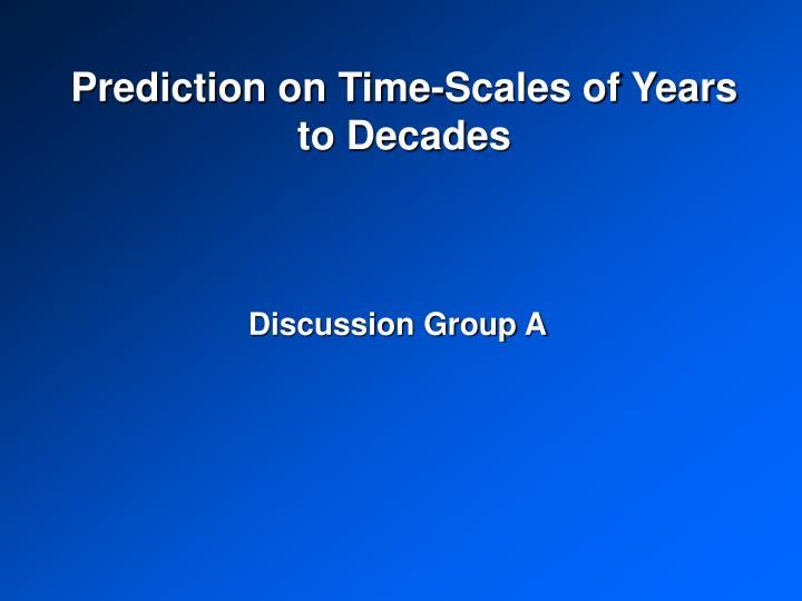 prediction on time scales of years to decades n.