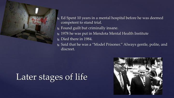Ed Spent 10 years in a mental hospital before he was deemed competent to stand trial.