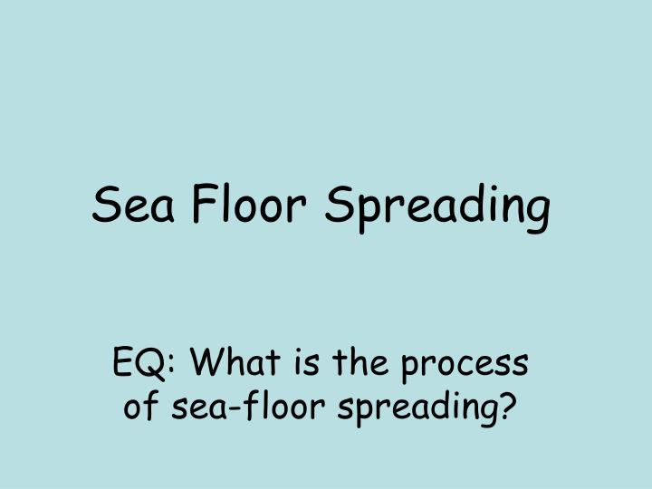 sea floor spreading n.