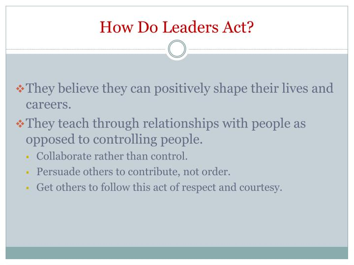 How do leaders act