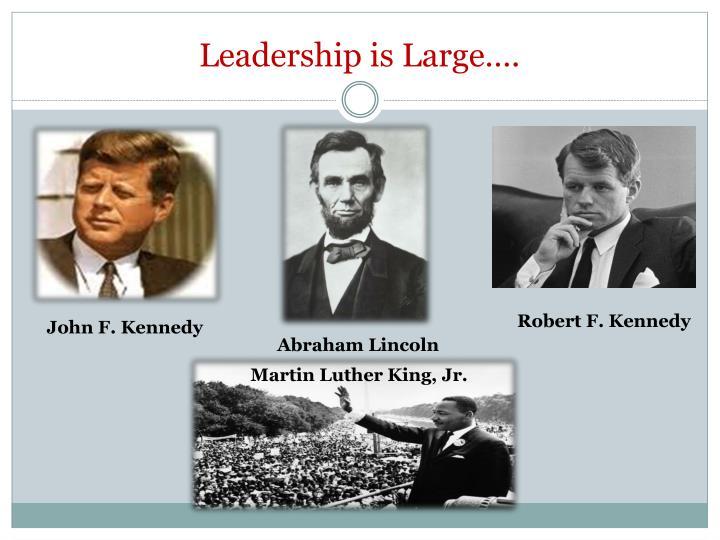 Leadership is Large….