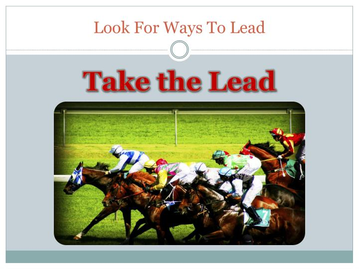 Look For Ways To Lead