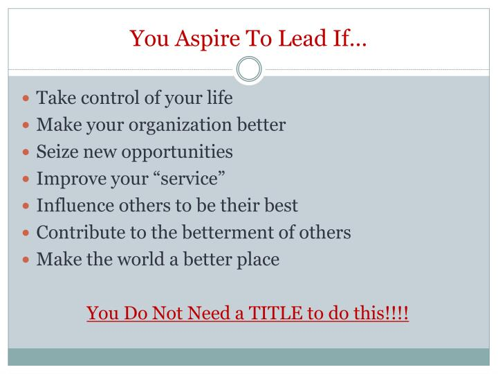 You Aspire To Lead If…