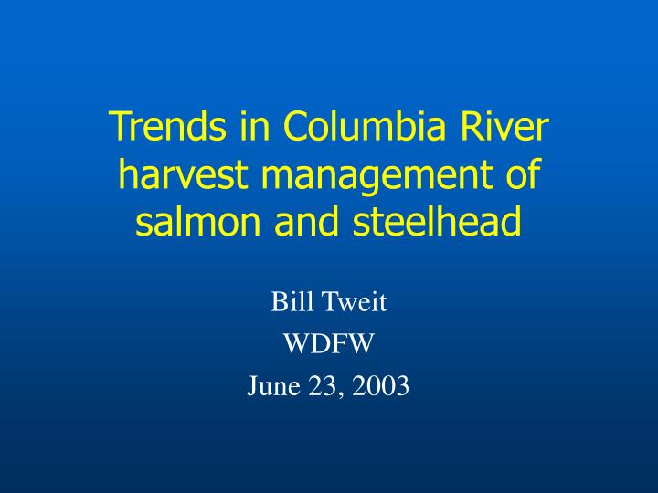 trends in columbia river harvest management of salmon and steelhead n.