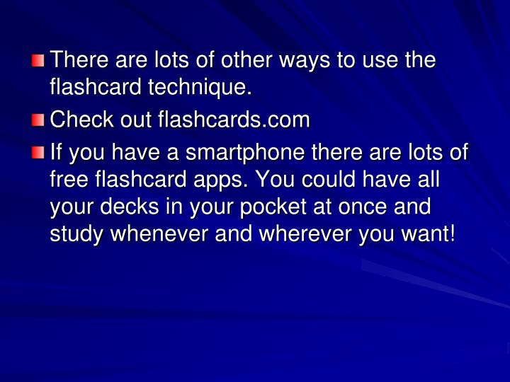 There are lots of other ways to use the flashcard technique.