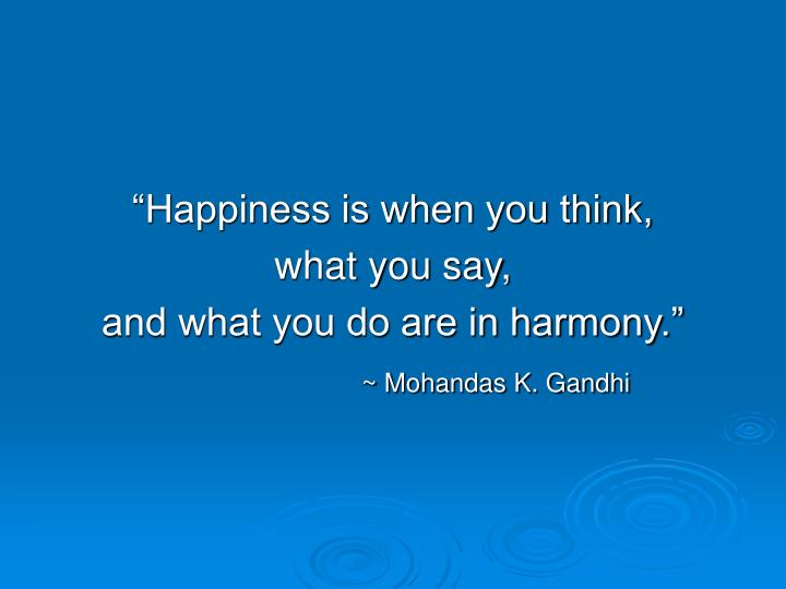 """Happiness is when you think,"