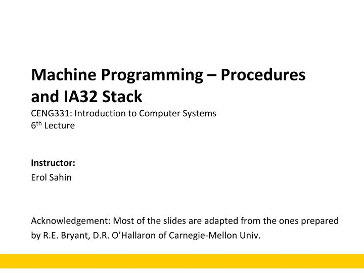 machine programming procedures and ia32 stack ceng331 introduction to computer systems 6 th lecture n.