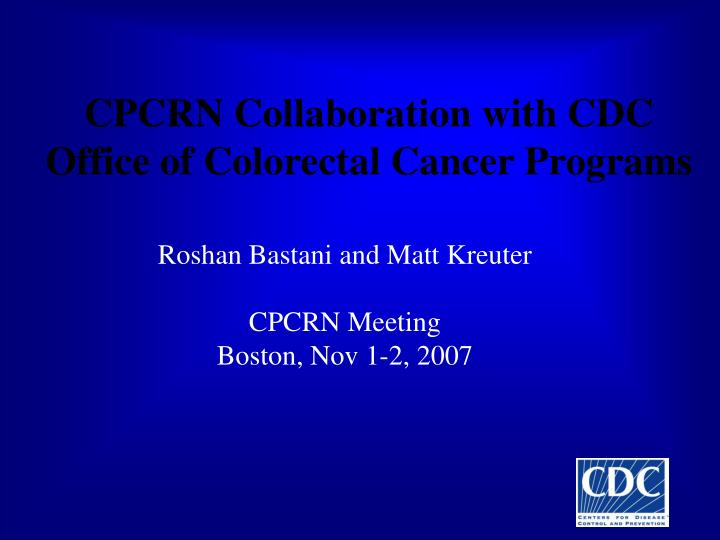 cpcrn collaboration with cdc office of colorectal cancer programs n.