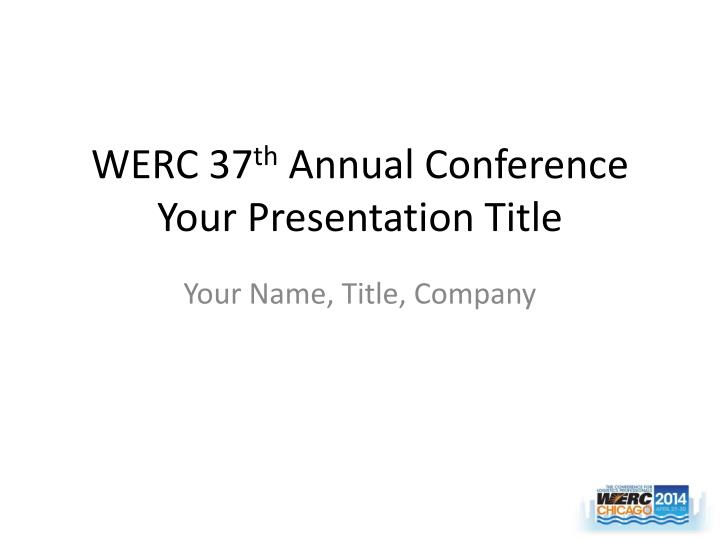 werc 37 th annual conference your presentation title n.