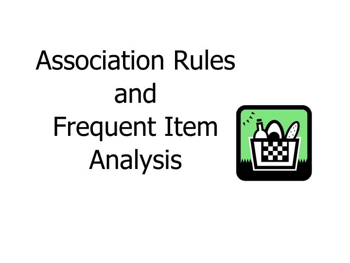 Association rules and frequent item analysis