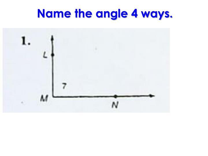 Name the angle 4 ways.