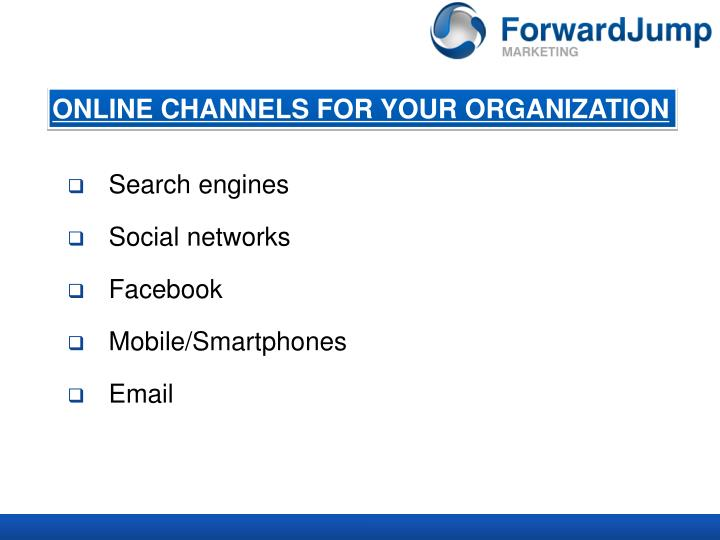 ONLINE CHANNELS FOR YOUR ORGANIZATION