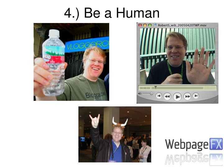 4.) Be a Human