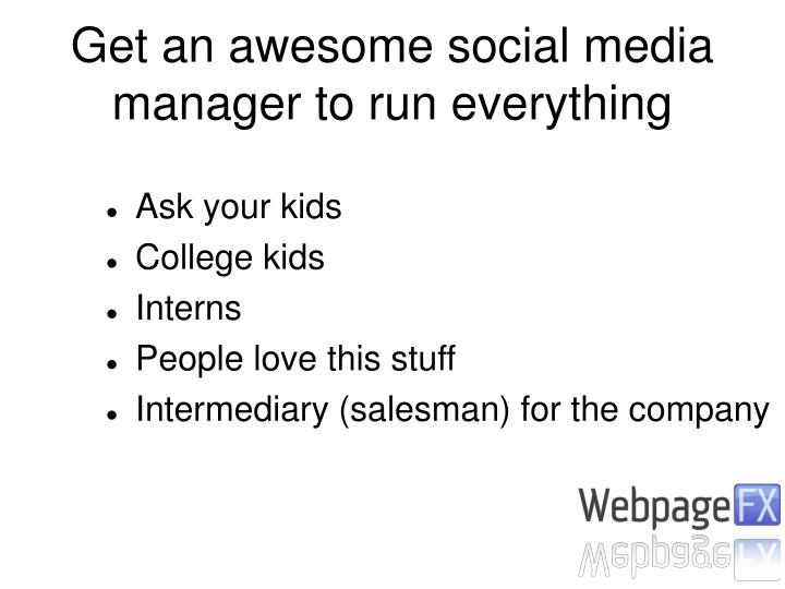 Get an awesome social media manager to run everything