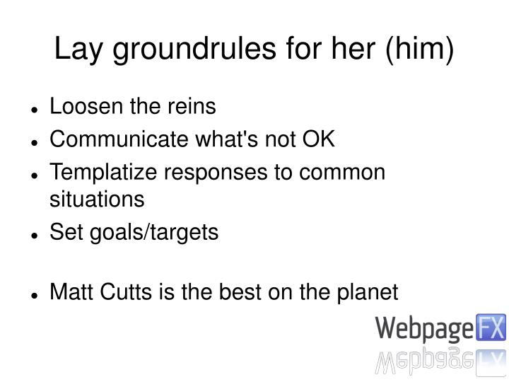 Lay groundrules for her (him)