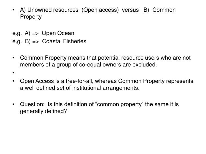 A) Unowned resources  (Open access)  versus   B)  Common Property