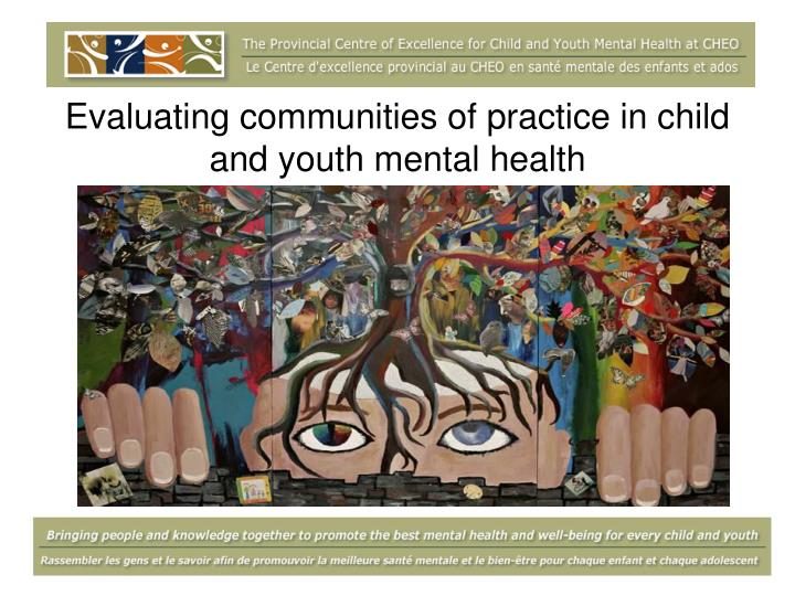 evaluating communities of practice in child and youth mental health n.