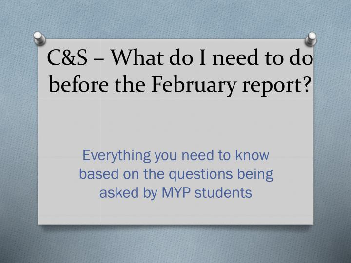 c s what do i need to do before the february report n.
